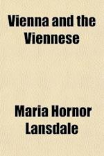 Vienna and the Viennese af Maria Hornor Lansdale