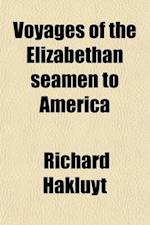 Voyages of the Elizabethan Seamen to America; Thirteen Original Narratives from the Collection of Hakluyt