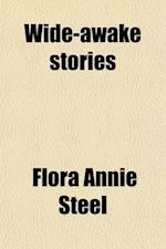 Wide-Awake Stories; Tales Told by Children in the Panjab and Kashmir [Collected and Tr.] by F.A. Steel and R.C. Temple af Flora Annie Steel