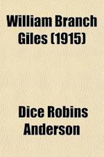 William Branch Giles; A Biography af Dice Robins Anderson