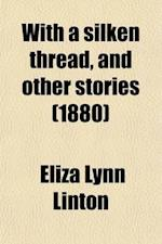 With a Silken Thread, and Other Stories af Elizabeth Lynn Linton