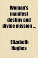 Woman's Manifest Destiny and Divine Mission af Elizabeth Hughes