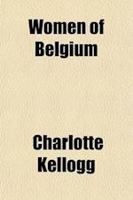 Women of Belgium (Volume 638); Turning Tragedy to Triumph af Charlotte Kellogg