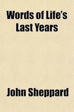 Words of Life's Last Years; Containing Christian Emblems Metrical Prayers and Sacred Poems. by the Author of 'Thoughts on Devotion'. af John Sheppard