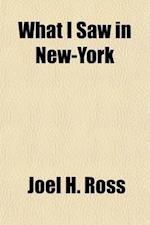 What I Saw in New-York; Or, a Bird's Eye View of City Life af Joel H. Ross