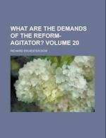 What Are the Demands of the Reform-Agitator? Volume 20 af Richard Sylvester Dow