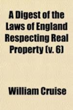A Digest of the Laws of England Respecting Real Property Volume 6 af William Cruise