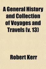 A General History and Collection of Voyages and Travels Volume 13 af Robert Kerr