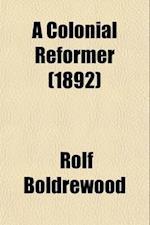A Colonial Reformer af Rolf Boldrewood