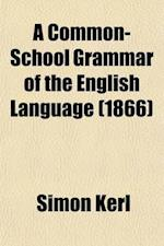 A Common-School Grammar of the English Language af Simon Kerl