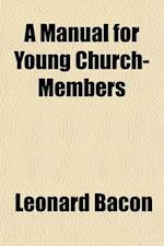 A Manual for Young Church-Members af Leonard Bacon