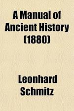 A Manual of Ancient History from the Remotest Times to the Overthrow of the Western Empire, A.D. 476 af Leonhard Schmitz