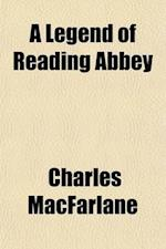 A Legend of Reading Abbey af Charles MacFarlane