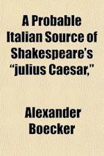 A Probable Italian Source of Shakespeare's Julius Caesar, af Alexander Boecker