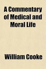 A   Commentary of Medical and Moral Life; Or, Mind and the Emotions Considered in Relation to Health, Disease, and Religion. or Mind and the Emotions, af William Cooke