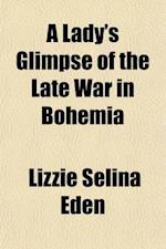 A Lady's Glimpse of the Late War in Bohemia af Lizzie Selina Eden