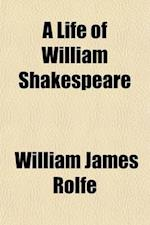 A Life of William Shakespeare af William James Rolfe
