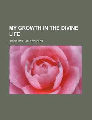 Bog, paperback My Growth in the Divine Life af Joseph William Reynolds