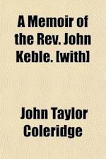 A Memoir of the REV. John Keble af John Taylor Coleridge