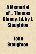 A Memorial of Thomas Binney, Ed. by J. Stoughton af John Stoughton