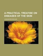 A Practical Treatise on Diseases of the Skin af John Moore Neligan