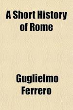 A Short History of Rome (Volume 1) af Guglielmo Ferrero