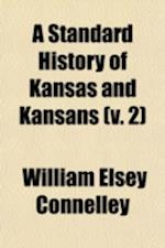 A Standard History of Kansas and Kansans (Volume 2) af William Elsey Connelley