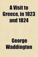 A Visit to Greece, in 1823 and 1824 af George Waddington