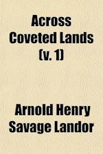 Across Coveted Lands Volume 1; Or, a Journey from Flushing (Holland) to Calcutta, Overland af Arnold Henry Savage Landor