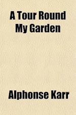 A Tour Round My Garden af Alphonse Karr