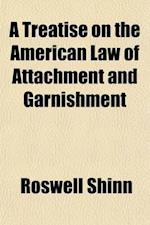 A   Treatise on the American Law of Attachment and Garnishment (Volume 2); A Complete Statement of the General Principles Applied by the Courts of Rev af Roswell Shinn