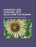 Advanced Latin Exercises, with Selections for Reading af Leonhard Schmitz