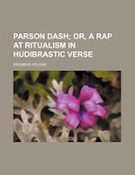 Parson Dash; Or, a Rap at Ritualism in Hudibrastic Verse af Erasmus Holiday