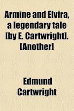 Armine and Elvira, a Legendary Tale [By E. Cartwright]. [Another] af Edmund Cartwright