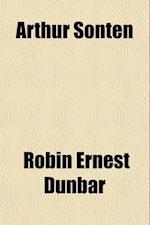 Arthur Sonten; A Comedy in Three Acts af Robin Ernest Dunbar