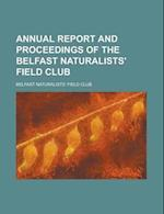 Annual Report and Proceedings of the Belfast Naturalists' Field Club af Belfast Naturalists' Field Club