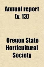 Annual Report (Volume 13); Proceedings of the Annual Meeting of the Oregon State Horticultural Society af Oregon State Horticultural Society