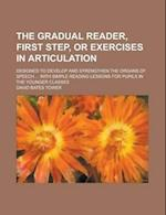 The Gradual Reader, First Step, or Exercises in Articulation; Designed to Develop and Strengthen the Organs of Speech ... with Simple Reading Lessons af David Bates Tower