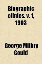 Biographic Clinics (Volume 1) af George Milbry Gould