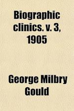 Biographic Clinics (Volume 3) af George Milbry Gould
