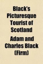 Black's Picturesque Tourist of Scotland af Adam and Charles Black (Firm), Adam And Charles Black
