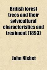 British Forest Trees and Their Sylvicultural Characteristics and Treatment af John Nisbet