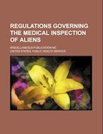 Regulations Governing the Medical Inspection of Aliens; Miscellaneous Publication No af United States Public Health Service