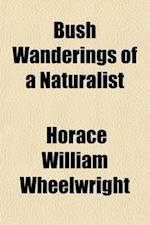 Bush Wanderings of a Naturalist; Or, Notes on the Field Sports and Fauna of Australia Felix af Horace William Wheelwright