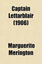 Captain Lettarblair; A Comedy in Three Acts Written for E. H. Sothern, by Marguerite Merington Arranged from the Prompt-Book Used in the Original Lyce af Marguerite Merington