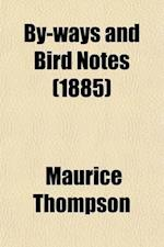 By-Ways and Bird Notes af Maurice Thompson