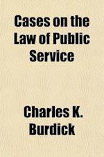 Cases on the Law of Public Service af Charles K. Burdick