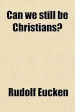 Can We Still Be Christians? af Rudolf Eucken