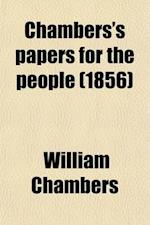 Chambers's Papers for the People (Volume 1-2) af William Chambers