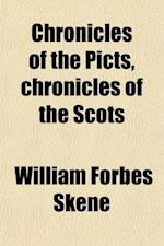 Chronicles of the Picts, Chronicles of the Scots; And Other Early Memorials of Scottish History af William Forbes Skene